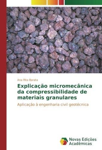 Read Online Explicação micromecânica da compressibilidade de materiais granulares: Aplicação à engenharia civil geotécnica (Portuguese Edition) pdf