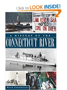 A History of the Connecticut River (CT) (The History Press) Wick Grisworld