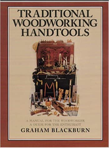 Traditional Woodworking Handtools A Manual For The