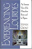img - for Experiencing Lourdes: An Intimate View of the Miraculous Shrine and Its Pilgrims book / textbook / text book