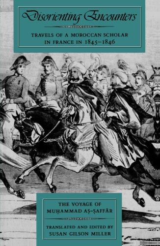 Disorienting Encounters: Travels of a Moroccan Scholar in France in 1845-1846. The Voyage of Muhammad As-Saffar (Volume 14) (Comparative Studies on Muslim Societies) (The Historical Muhammad)