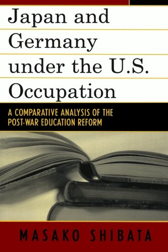 Japan and Germany under the U.S. Occupation: A Comparative Analysis of Post-War Education Reform (Studies of Modern Japan)