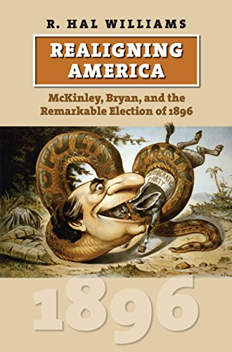 Realigning America: McKinley, Bryan, and the Remarkable Election of 1896