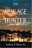 The New Age Hunter, Anthony Mauro, 0595665225