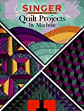 Quilt Projects By Machine (Singer Sewing Reference Library)