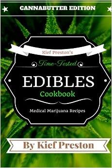 Book Kief Preston's Time-Tested Edibles Cookbook:: Medical Marijuana Recipes CANNABUTTER Edition (The Kief Peston's Time-Tested Edibles Cookbook Series) (Volume 1) by Kief Preston (2016-01-10)