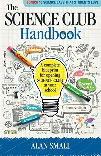 The Science Club Handbook: The complete blueprint for opening Science Club at your school