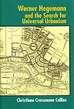 Werner Hegemann and the Search for Universal Urbanism, Christiane Crasemann Collins, 0393731561