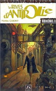Bohème, Tome 1 : Les rives d'Antipolie par Mathieu Gaborit