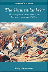 Peninsular War: The Complete Companion To The Iberian Campaigns 1807-14 (Brassey's Almanac)