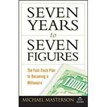 Seven Years to Seven Figures: The Fast-Track Plan to Becoming a Millionaire by Michael Masterson (2008-06-16)