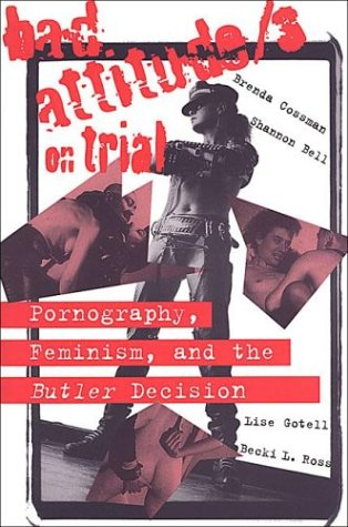 Bad Attitude(s) on Trial: Pornography, Feminism, and the Butler Decision (The Canada 150 Collection)