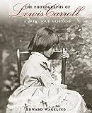 The Photographs of Lewis Carroll: A Catalogue Raisonné