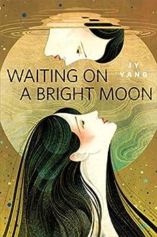 Waiting on a Bright Moon: A Tor.com Original by [Yang, JY]