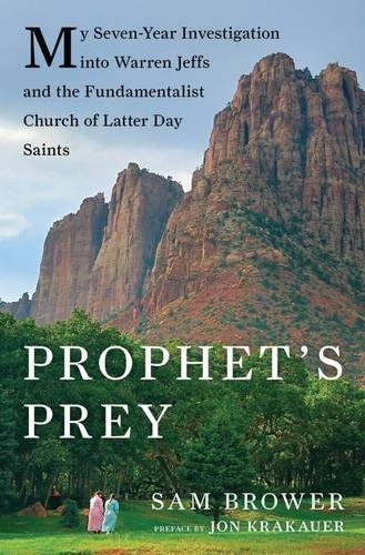 (Prophet's Prey: My Seven-Year Investigation into Warren Jeffs and the Fundamentalist Church of Latter-Day)