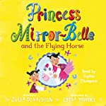 Princess Mirror-Belle and the Flying Horse | Julia Donaldson