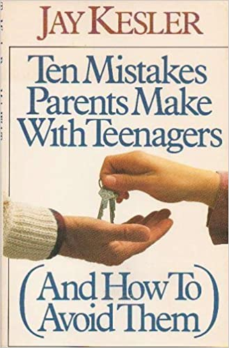 Ten Mistakes Parents Make With Teenagers: And How to Avoid Them by Jay Kesler (1988-08-27)