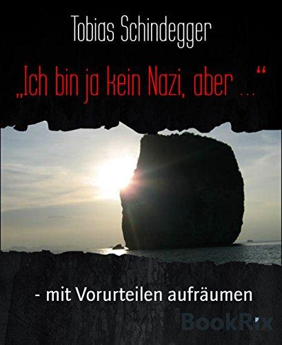 Ich bin ja kein Nazi, aber …: - mit Vorurteilen aufräumen (German Edition)