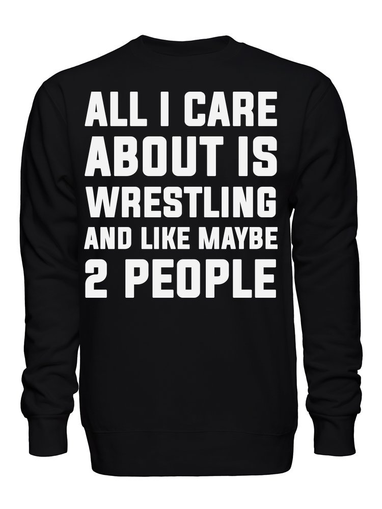 graphke All I Care About is Wrestling and Like Maybe 2 People Unisex Crew Neck Sweatshirt Medium