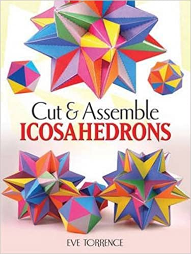 Book Cut & Assemble Icosahedra: Twelve Models in White and Color (Dover Origami Papercraft) by Eve Torrence (2011-12-08)