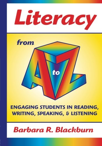 Literacy from A to Z: Engaging Students in Reading, Writing, Speaking, and Listening (A to Z Series)