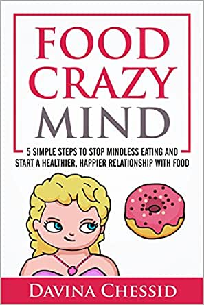 Food Crazy Mind: 5 Simple Steps to Stop Mindless Eating and Start a