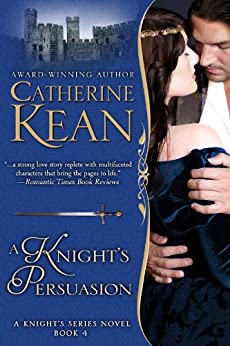 A Knight's Persuasion (Knight's Series Book 4) by [Kean, Catherine]