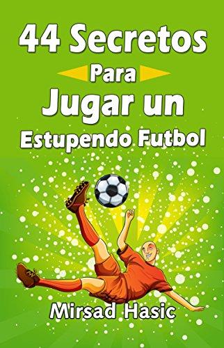 44 Secretos para Jugar un Estupendo Futbol (Spanish Edition)