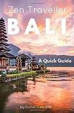BALI - Zen Traveller: A Quick Guide (Zen Traveller Guides)