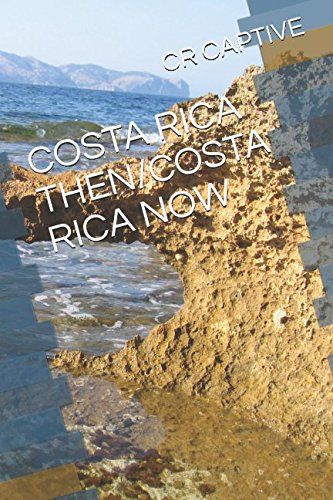 COSTA RICA THEN/COSTA RICA NOW: A Gringo moves to