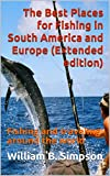 The Best Places for Fishing in South America and Europe (Extended edition): Fishing and traveling around the world