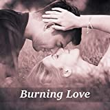 Burning Love - Everyone Knows, No Matter Where, Dazzling Feeling, Full Passion, Erotic Subtext, Tantric Love