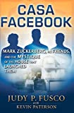 img - for Casa Facebook: Mark Zuckerberg, his friends, and the house that launched them book / textbook / text book