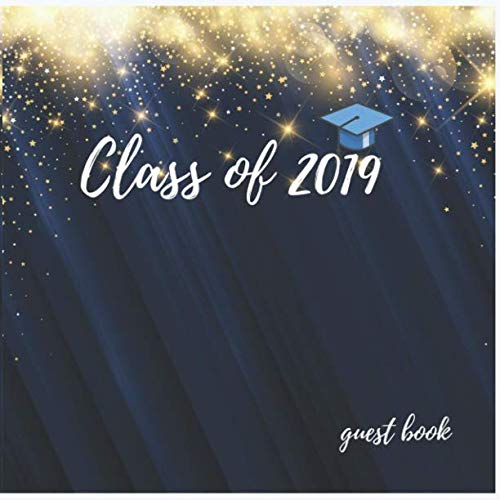Class Of 2019 Guest Book: Classic Blue Gold Dot Guest Book Congratulatory Message Book Guest Book For Best Wishes Message, Senior Class Of 2019 Guest ... In Keepsake. (Graduates Party Guest Book) -