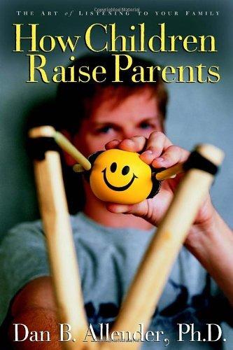 Feb 2005 Art - How Children Raise Parents: The Art of Listening to Your Family by Dan B. Allender (1-Feb-2005) Paperback
