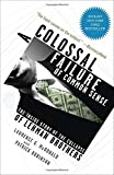 img - for A Colossal Failure of Common Sense: The Inside Story of the Collapse of Lehman Brothers book / textbook / text book