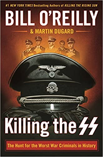 O'Reilly –  Killing the SS: The Hunt for the Worst War Criminals in History.