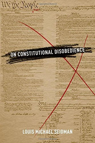 On Constitutional Disobedience (Inalienable Rights) by Louis Michael Seidman (2013-01-31)