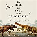 The Rise and Fall of the Dinosaurs: A New History of a Lost World Hörbuch von Steve Brusatte Gesprochen von: Patrick Lawlor