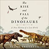 #5: The Rise and Fall of the Dinosaurs: A New History of a Lost World