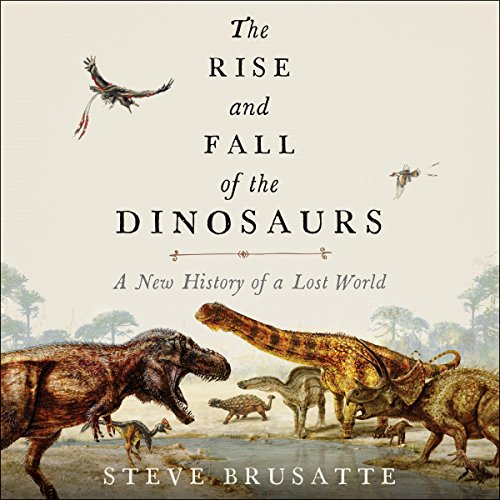 The Rise and Fall of the Dinosaurs: A New History of a Lost World cover