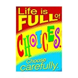 ARGUS Life Choose Carefully Poster (1 Piece), 13.38