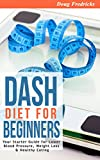 Product review for DASH Diet: DASH Diet for Beginners: Your 30 Day Starter Guide for Lower Blood Pressure, Weight Loss & Healthy Eating (High Blood PressuRe, Fat Loss, DASH Diet, Clean Eating)