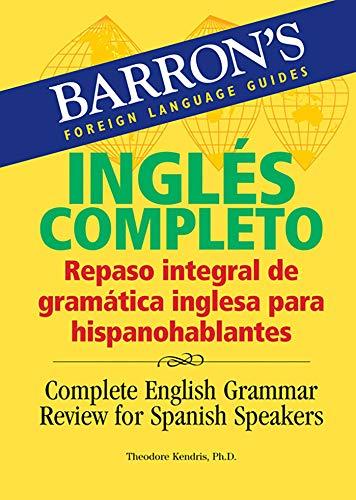 Inglés Completo: Repaso integral de gramática inglesa para hispanohablantes: Complete English Grammar Review for Spanish