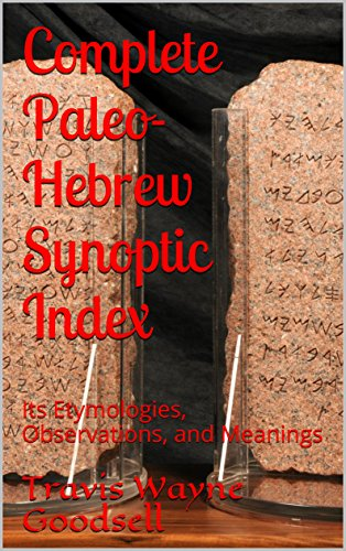 Complete Paleo-Hebrew Synoptic Index: Its Etymologies, Observations, and ()