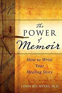 Linda Joy Myers: The Power of Memoir : How to Write Your Healing Story (Paperback); 2010 Edition