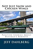 img - for Not Just Snow and Chicken Wings: Positive Stories About Buffalo's Rebirth book / textbook / text book