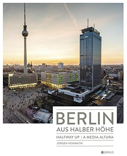 Berlin aus halber Höhe: Berlin - Halfway Up / Berlin - A Media Altura