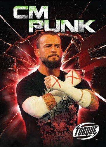 CM Punk (Torque Books: Pro Wrestling Champions) (Torque: Pro Wrestling Champions)