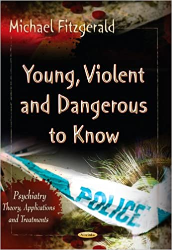YOUNG VIOLENT DANGEROUS TO (Psychiatry-Theory, Applications and Treatments)
